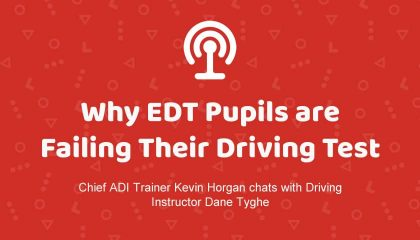 Why EDT pupils are failing their Test with Dane Tyghe (Podcast)